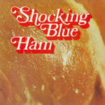 Shocking Blue prosciutto