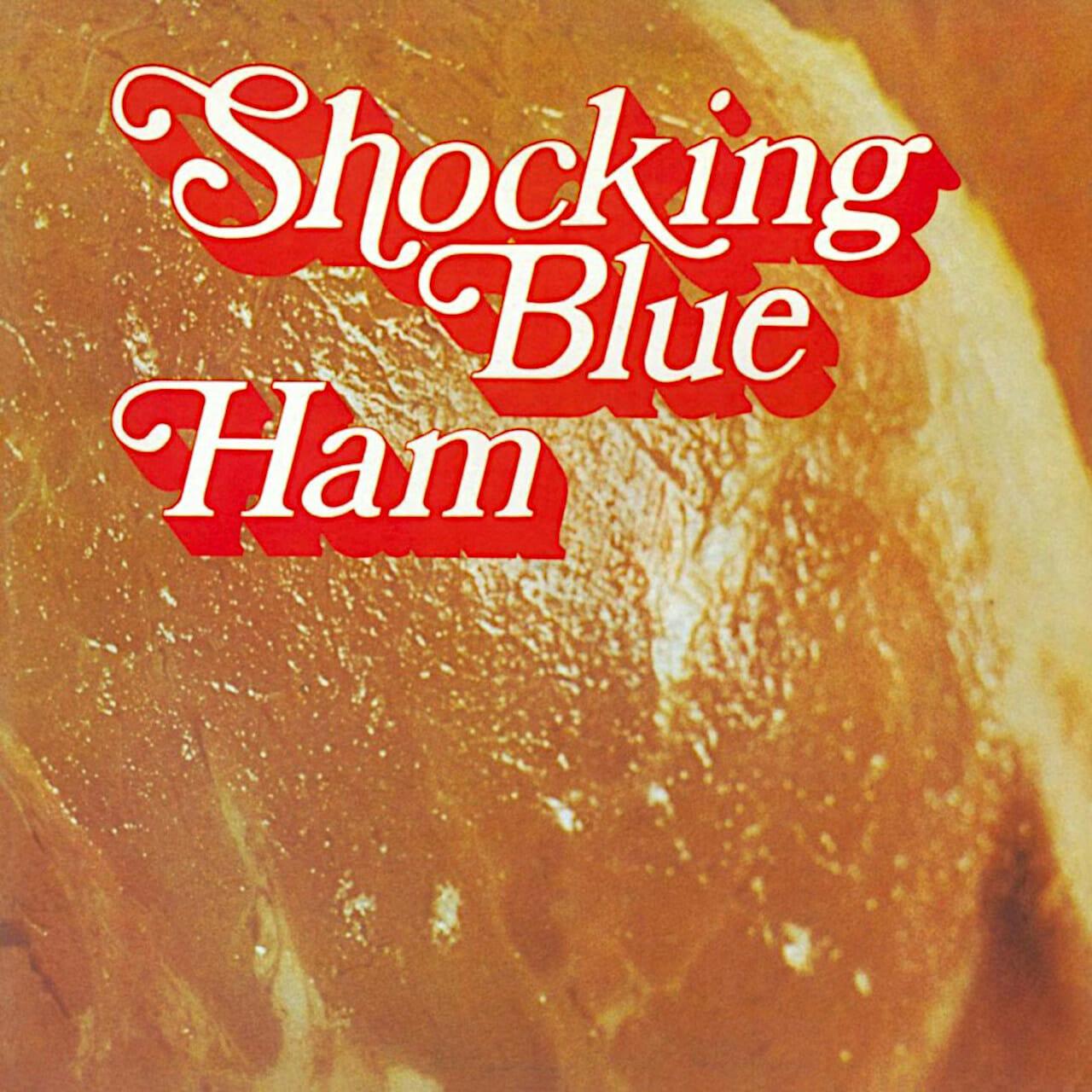 Shocking Blue Ham